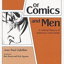 Of Comics and Men: A Cultural History of American Comic Books | Livre audio Auteur(s) : Jean-Paul Gabilliet Narrateur(s) : Scot Wilcox