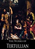 img - for The Complete Works of Tertullian (33 Books With Active Table of Contents) book / textbook / text book