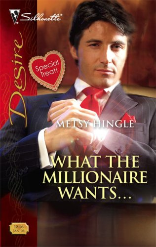 What The Millionaire Wants... (Silhouette Desire), Metsy Hingle