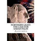 Northern Light: The Case For Sarah Palin ~ Anonymous