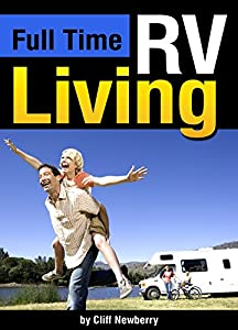 Full Time RV Living: The Essential Guide to Stress-Free Living in an RV for Independence, Simplicity, and Endless Travel