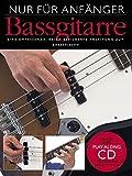 Nur für Anfänger: Bassgitarre. Eine umfassende, reich bebilderte Anleitung zum Bassspielen. Inklusive einer Play-Along CD mit professionellen Begleit-Tracks