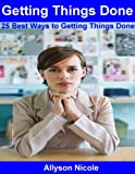 img - for Getting Things Done: 25 Best Ways to Getting Things Done book / textbook / text book