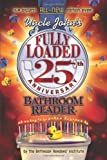 Uncle John s Fully Loaded 25th Anniversary Bathroom Reader (Uncle John s Bathroom Reader)
