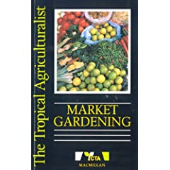 Market Gardening (The tropical agriculturalist)