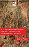 A History of England from the Norman Conquest to the Death of John (1066-1216) (Illustrated)