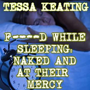 F--ked While Sleeping: Naked and at Their Mercy | [Tessa Keating]