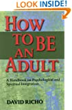 How to Be an Adult: A Handbook for Psychological and Spiritual Integration