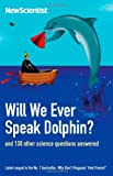 New Scientist Will We Ever Speak Dolphin?: and 130 other science questions answered (New Scientist)