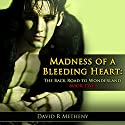 Madness of a Bleeding Heart: The Back Road to Wonderland Book Two Audiobook by David R. Metheny Narrated by Christopher Johnson