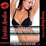 I Want To Be A Star: The Audition That Turned into a Threesome   Jessica Silver