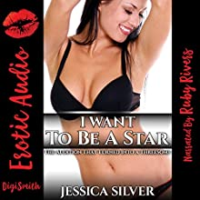 I Want To Be A Star: The Audition That Turned into a Threesome | Livre audio Auteur(s) : Jessica Silver Narrateur(s) : Ruby Rivers
