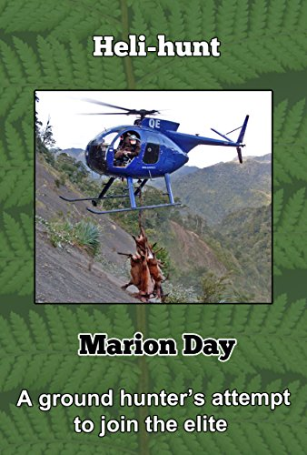 Marion Day - Heli-hunt: A ground hunter's attempt to join the elite (Heart of the Hunter Book 10)