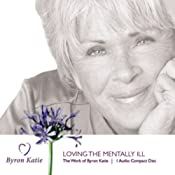 Loving The Mentally Ill | [Byron Katie Mitchell]