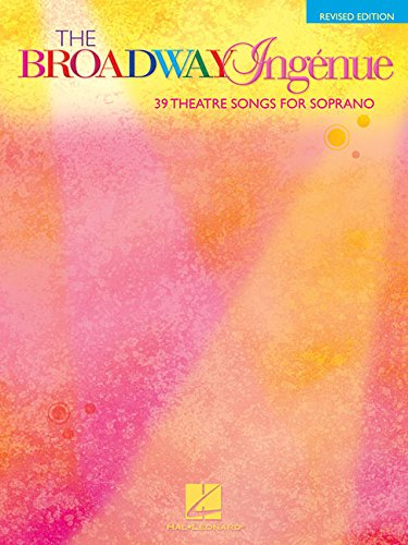 The Broadway Ingenue: 37 Theatre Songs for Soprano