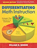 img - for Differentiating Math Instruction: Strategies That Work for K-8 Classrooms [Paperback] [2009] Second Edition Ed. William N. (Neil) Bender book / textbook / text book