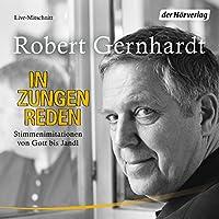 In Zungen reden: Stimmenimitationen von Gott bis Jandl Hörbuch von Robert Gernhardt Gesprochen von: Robert Gernhardt