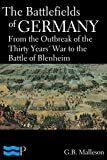 The Battlefields of Germany, From the Outbreak of the Thirty Years' War to the Battle of Blenheim (English Edition)