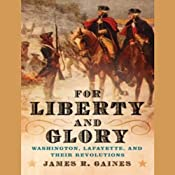 For Liberty and Glory: Washington, Lafayette, and Their Revolutions | [James R. Gaines]