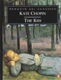 The Kiss and Other Stories (Classic, 60s) (0146002016) by Chopin, Kate