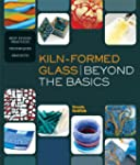 Kiln-Formed Glass: Beyond the Basics:...