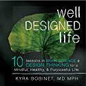 Well Designed Life: 10 Lessons in Brain Science & Design Thinking for a Mindful, Healthy, & Purposeful Life Audiobook by Kyra Bobinet MD MPH Narrated by Kyra Bobinet