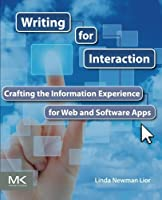Writing for Interaction: Crafting the Information Experience for Web and Software Apps Front Cover
