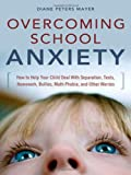 img - for Overcoming School Anxiety: How to Help Your Child Deal With Separation, Tests, Homework, Bullies, Math Phobia, and Other Worries book / textbook / text book
