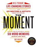 The Moment: Wild, Poignant, Life-Changing Stories from 125 Writers and Artists Famous & Obscure