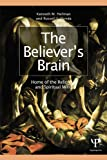 img - for The Believer's Brain: Home of the Religious and Spiritual Mind: Home of the Religious and Spiritual Mind book / textbook / text book