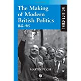 Making Modern British Politics 1867-1945by Martin Pugh
