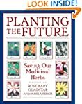 Planting the Future: Saving Our Medic...