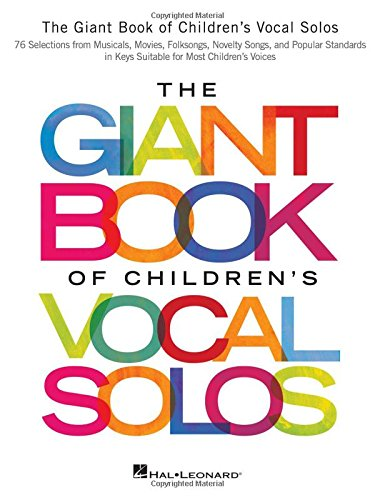 The Giant Book of Children's Vocal Solos: 76 Selections from Musicals, Movies, Folksongs, Novelty Songs, and Popular Standards PDF