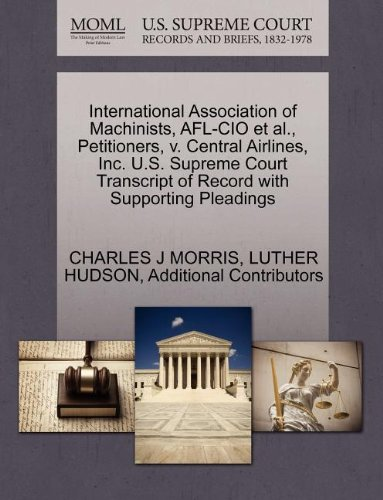 International Association of Machinists, AFL-CIO et al., Petitioners, v. Central Airlines, Inc. U.S. Supreme Court Transcript of Record with Supporting Pleadings