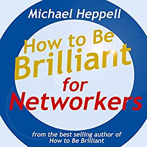 How to Be Brilliant for Networkers (       UNABRIDGED) by Michael Heppell Narrated by Michael Heppell