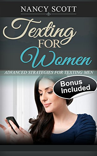 Texting For Women: Advanced Strategies For Texting Men ( Texting Men, How to flirt with men, seduce men, seducing...