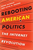 Rebooting American Politics: The Internet Revolution