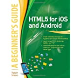 HTML5 for iOS and Android: A Beginner's Guide (Beginner's Guide (McGraw Hill))by Robin Nixon