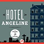 Hotel Angeline: A Novel in 36 Voices | Erik Larson,Jamie Ford,Deb Caletti,Mary Guterson,Elizabeth George,Julia Quinn,Susan Wiggs,Kevin O'Brien,Garth Stein