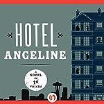 Hotel Angeline: A Novel in 36 Voices | Erik Larson,Jamie Ford,Deb Caletti,Mary Guterson,Elizabeth George,Julia Quinn,Susan Wiggs,Kevin O'Brien,Garth Stein