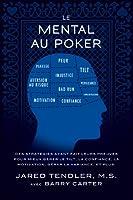 Le Mental Au Poker: Des strat�gies ayant fait leurs preuves pour mieux g�rer le tilt, la confiance, la motivation, g�rer la variance, et plus.