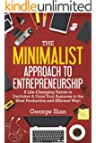 The Minimalist Approach to Entrepreneurship: 8 Life-Changing Habits to Declutter & Grow Your Business in the Most Productive and Efficient Way! (including Steve Job's Business Approach)
