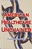 img - for American Healthcare Unchained - The History, Myths & Economics of Health Care Policy & Reform book / textbook / text book
