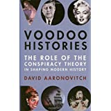 Voodoo Histories: The Role of the Conspiracy Theory in Shaping Modern Historyby David Aaronovitch