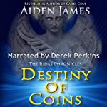 Destiny of Coins: The Judas Chronicles, Book 3 (       UNABRIDGED) by Aiden James Narrated by Derek Perkins