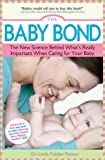 Baby Bond: The New Science Behind What's Really Important When Caring for Your Baby