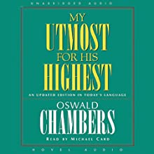 My Utmost for His Highest: An Updated Edition in Today's Language | Livre audio Auteur(s) : Oswald Chambers Narrateur(s) : Michael Card