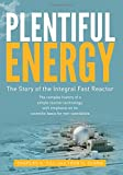 Plentiful Energy: The Story of the Integral Fast Reactor: The Complex History of a Simple Reactor Technology, with Emphasis on Its Scien