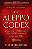 The Aleppo Codex: A True Story of Obsession, Faith, and the Pursuit of an Ancient Bible by Friedman,