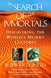 img - for In Search of the Immortals: Discovering the World's Mummy Cultures by Howard Reid (2000-05-03) book / textbook / text book